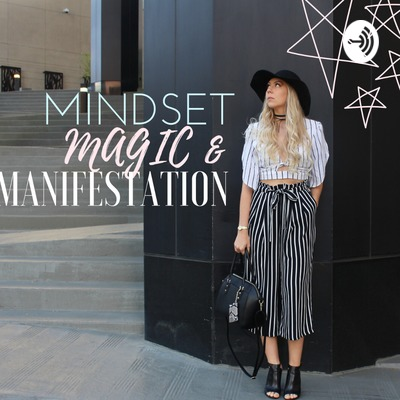 MINDSET MAGIC & MANIFESTATION Podcast