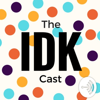 The IDK Cast