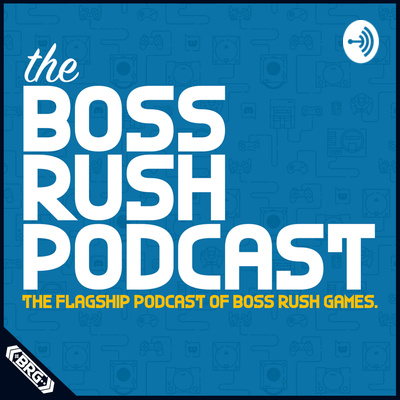 The Boss Rush Podcast - A Video Game Podcast