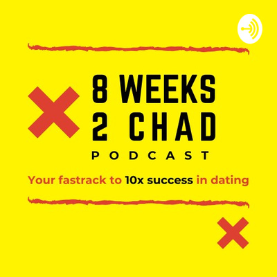 8 WEEKS 2 CHAD PODCAST