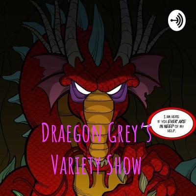 Draegon Grey's Variety Show
