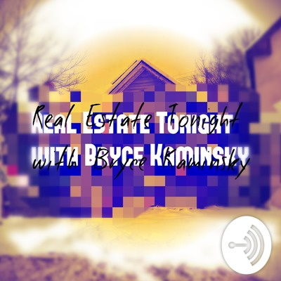 Real Estate Tonight With Bryce Kaminsky