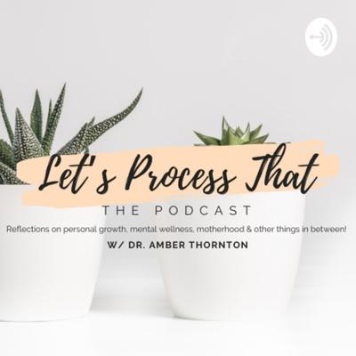 Let's Process That