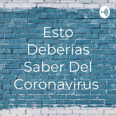 Esto Deberías Saber Del Coronavirus