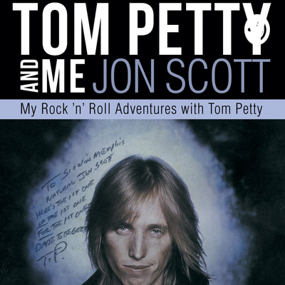 TOM PETTY AND ME-Podcast by Jon Scott