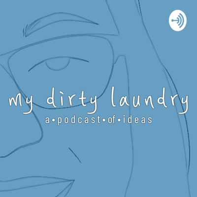 My Dirty Laundry | a podcast of ideas