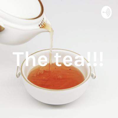 The tea!!!