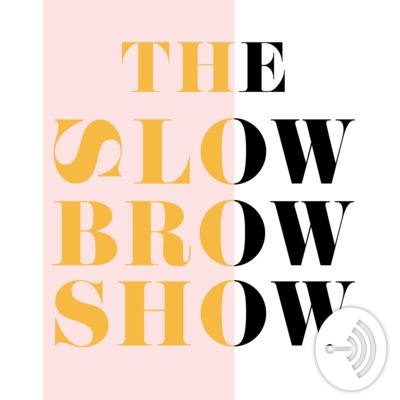 The Slowbrow Show