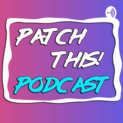 Patch This! Podcast
