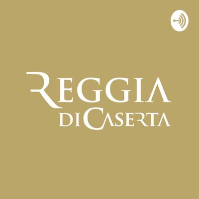 Reggia di Caserta   Il podcast