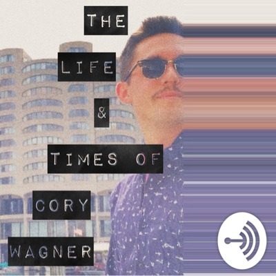 The Life & Times of Cory Wagner