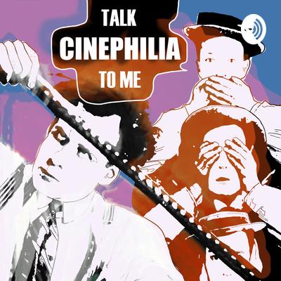 Talk Cinephilia to Me