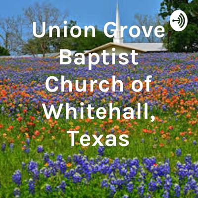 Union Grove Baptist Church of Whitehall, Texas