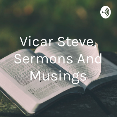 Vicar Steve, Sermons And Musings