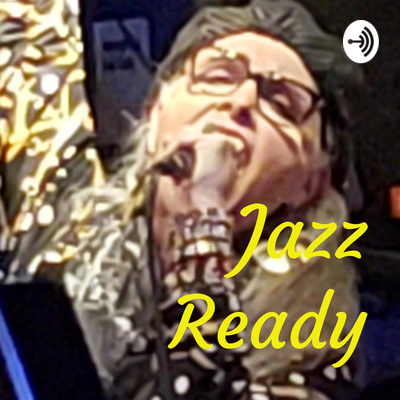Jazz Ready: 15 Minutes (more or less) of Unexpected Pleasure.