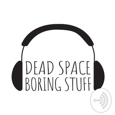 Dead Space Boring Stuff