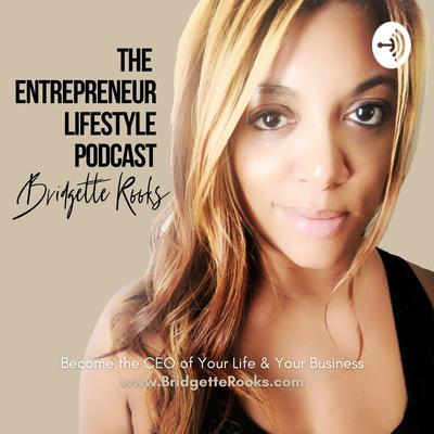 The Entrepreneur Lifestyle with Bridgette Rooks