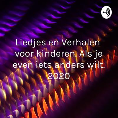 Liedjes en Verhalen voor kinderen. 2020