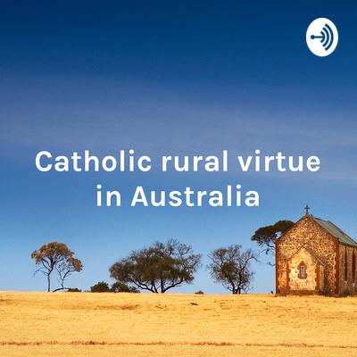 Catholic rural virtue in Australia: ideal and reality