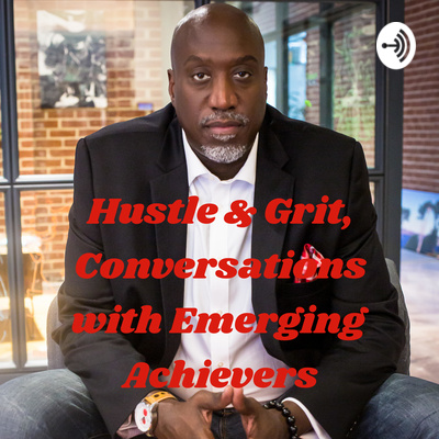Hustle & Grit, Conversations with Emerging Achievers