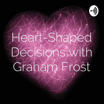 Heart-Shaped Decisions with Graham Frost