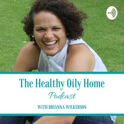 The Healthy Oily Home Podcast
