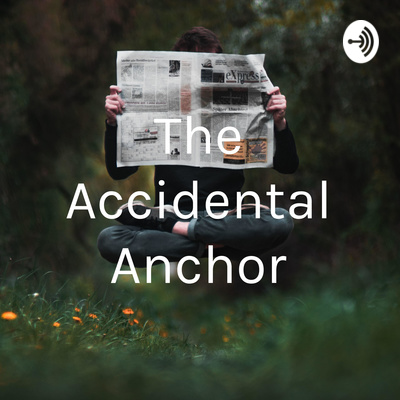 The Accidental Anchor
