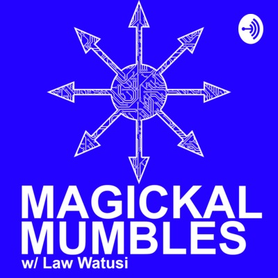 Magickal Mumbles with Law Watusi