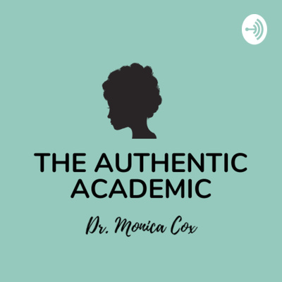 The Authentic Academic with Dr. Monica Cox