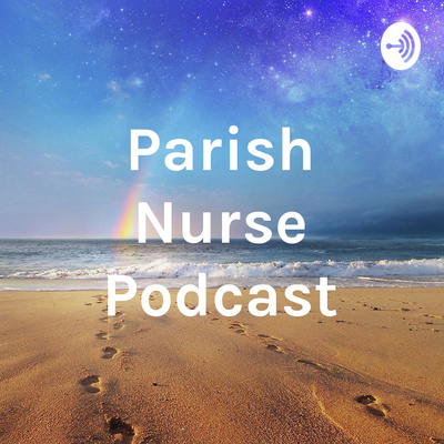 Parish Nurse Podcast