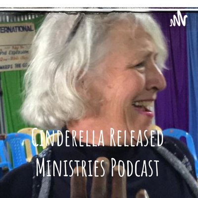 Cinderella Released Ministries Podcast