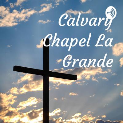 Calvary Chapel La Grande