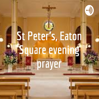 St Peter's, Eaton Square Prayer and Reflections