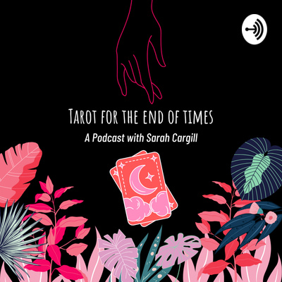 Tarot for the End of Times - A Podcast with Sarah Cargill