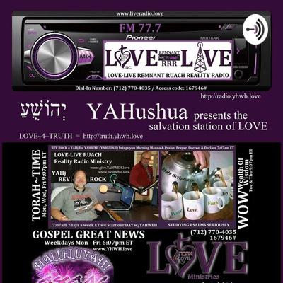 LOVE-LIVE RUACH Remnant Reality Radio by REV ROCK YAHj 4 the WAY of YAHWEH YAHSHUA - LOVE, Inc.