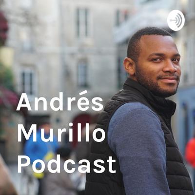 Andrés Murillo Podcast