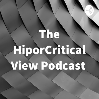 The HiporCritical View Podcast
