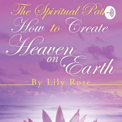 The Spiritual Path: How to Create Heaven on Earth