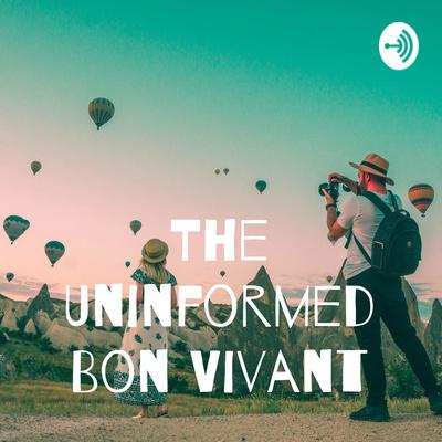 The Uninformed Bon Vivant