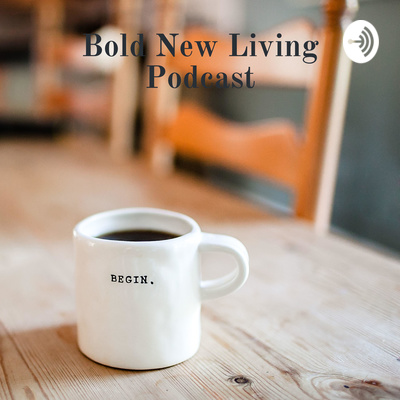 Bold New Living Podcast: Reclaim Your Life|Stand In Your Power| Create the life you love