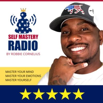 Self Mastery Radio with Robbie Cornelius
