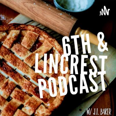 6th & Lincrest Poscast