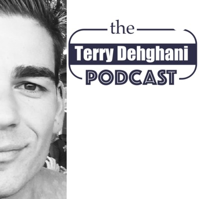 The Terry Dehghani Podcast