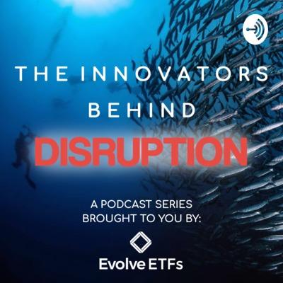 Evolve ETFs: The Innovators Behind Disruption with Raj Lala