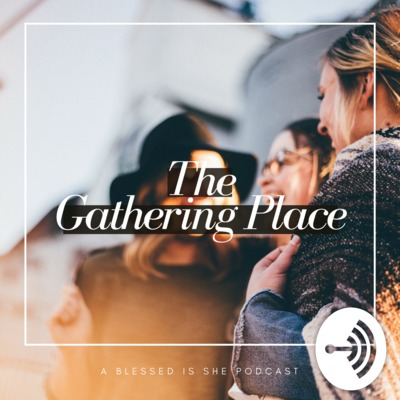 Blessed is She The Gathering Place