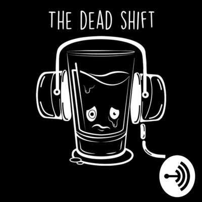 The Dead Shift - Presented by Cheapest Shot