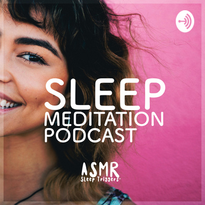 Sleep Meditation Podcast - ASMR Sleep Triggers - Calm Nature Sounds and Relaxing Music • A podcast on Anchor