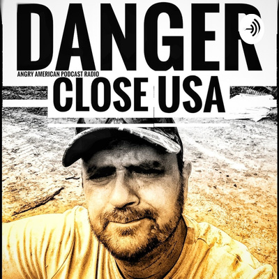 Danger Close USA | Angry Pissed Off American Podcast Radio