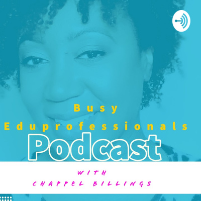 Busy Eduprofessionals with Chappel Billings