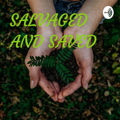 SALVAGED AND SAVED